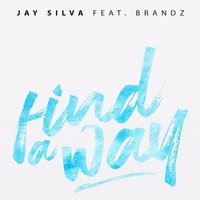 Find a Way — Jay Silva, BraNDZ
