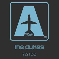 Yes I Do — The Dukes