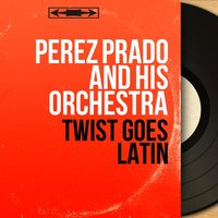 Twist Goes Latin — Perez Prado and his Orchestra