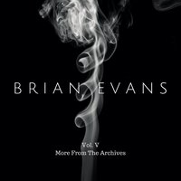 Vol. 5 (More from the Archives) — Brian Evans