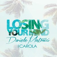 Losing Your Mind — Carola, Daniele Mastracci, Carola Jasmins