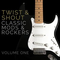 """Twist and Shout"" - Classic Mods & Rockers - Volume 1 — сборник"