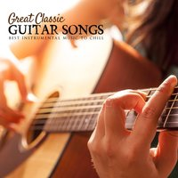 Great Classic Guitar Songs: Best Instrumental Music to Chill — сборник