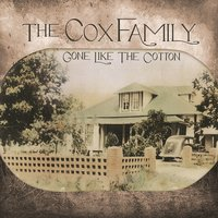 Gone Like the Cotton — The Cox Family