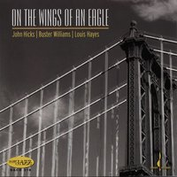 On the Wings of an Eagle — John Hicks, Buster Williams, Louis Hayes, John Hicks, Buster Williams & Louis Hayes
