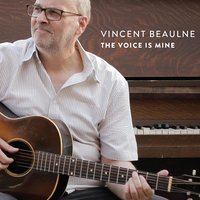 The Voice Is Mine — Vincent Beaulne