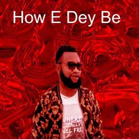 How E Dey Be — DJ Lexzy