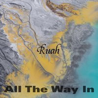 Ruah — All The Way In