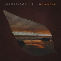 We Belong — Old Sea Brigade