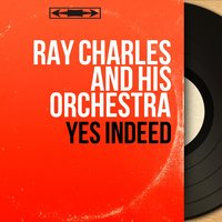 Yes Indeed — Ray Charles And His Orchestra
