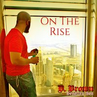 On the Rise — D. Brown the Begotten Son