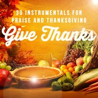 Give Thanks - 30 Instrumentals for Praise and Thanksgiving — сборник
