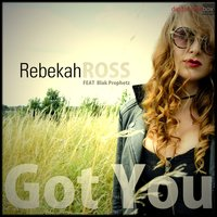 Got You — Blak Prophetz, Rebekah Ross