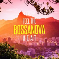 Feel the Bossanova Heat — Brasilian Tropical Orchestra, Brazilian Jazz, Brasil Various, Brasil Various, Brasilian Tropical Orchestra, Brazilian Jazz