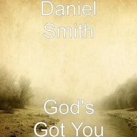God's Got You — Daniel Smith
