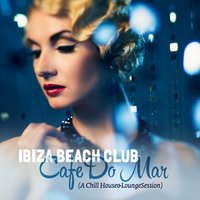 Ibiza Beach Club Cafe Do Mar (A Chill House & Lounge Session) — сборник