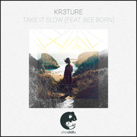 Take It Slow — KR3TURE, KR3TURE feat. Bee Born