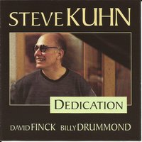 Dedication — Steve Kuhn, Billy Drummond, David Finck