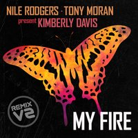 My Fire Extended Remixes Vol. 2 — Nile Rodgers, Tony Moran, Kimberly Davis, Nile Rodgers & Tony Moran Feat Kimberly Davis
