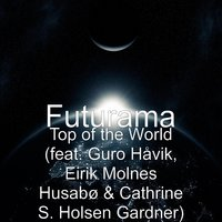Top of the World — Futurama, Eirik Molnes Husabø, Guro Håvik, Cathrine S. Holsen Gardner