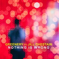 Nothing Is Wrong — Greenery, Jill Chestain