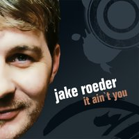 It Ain't You — Jake Roeder