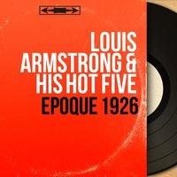 Époque 1926 — Louis Armstrong Hot Five