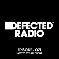 Defected Radio Episode 071 (hosted by Sam Divine) — Defected Radio