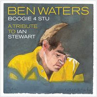 Boogie 4 Stu: A Tribute To Ian Stewart — Ben Waters