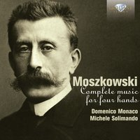 Moszkowski: Complete Music for Piano Four Hands — Domenico Monaco & Michele Solimando, Мориц Мошковский