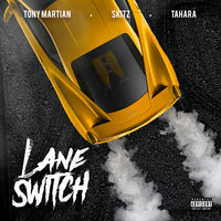 Lane Switch — Skitz, Tahara, Tony Martian