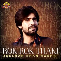 Rok Rok Thaki - Single — Zeeshan Khan Rokhri