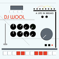 A Life In Breaks — Dj Wool