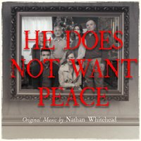 He Does Not Want Peace — Nathan Whitehead