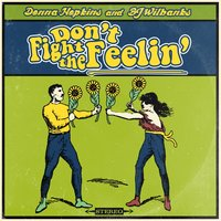 Don't Fight the Feelin' — BJ Wilbanks & Donna Hopkins