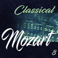 Classical Mozart, Vol. 8 — Carmen Piazzini, Michael Gantvarg, Carmen Piazzini, Michael Gantvarg, Soloists of Saint-Petersburg, Soloists of Saint-Petersburg, Вольфганг Амадей Моцарт
