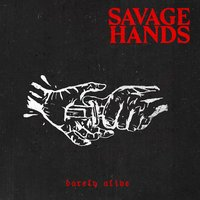 Barely Alive — Savage Hands