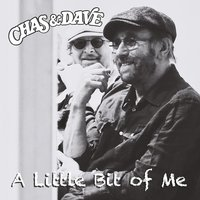 A Little Bit of Me — Chas & Dave