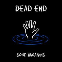 Good Moaning — Dead End