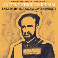 Ancient Kingdom Riddim — Exile Di Brave, Kazam Davis, Infinite