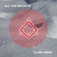 All Too Delicate — Clark Terry