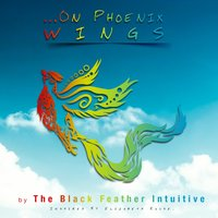 On Phoenix Wings — The Black Feather Intuitive