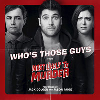 "Who's Those Guys (From ""Most Likely To Murder"") — Jason Paige, Jack Dolgen, Jack Dolgen, Jason Paige"