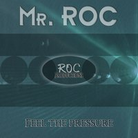 Feel the Pressure — Mr. Roc