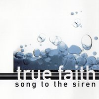 Song to the Siren — True Faith