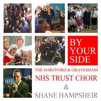By Your Side — Shane Hampsheir, The Dartford & Gravesham Nhs Trust Choir