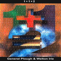 1 + 1 = 2 — General Plough, Welton Irie