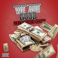 We Are Good Money Music Group — Good Money Music Group