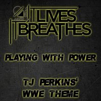 Playing with Power (TJ Perkins' WWE Theme) — It Lives, It Breathes