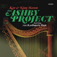 The Ashby Project Starring the Kashmere Don — Kay, King Mason